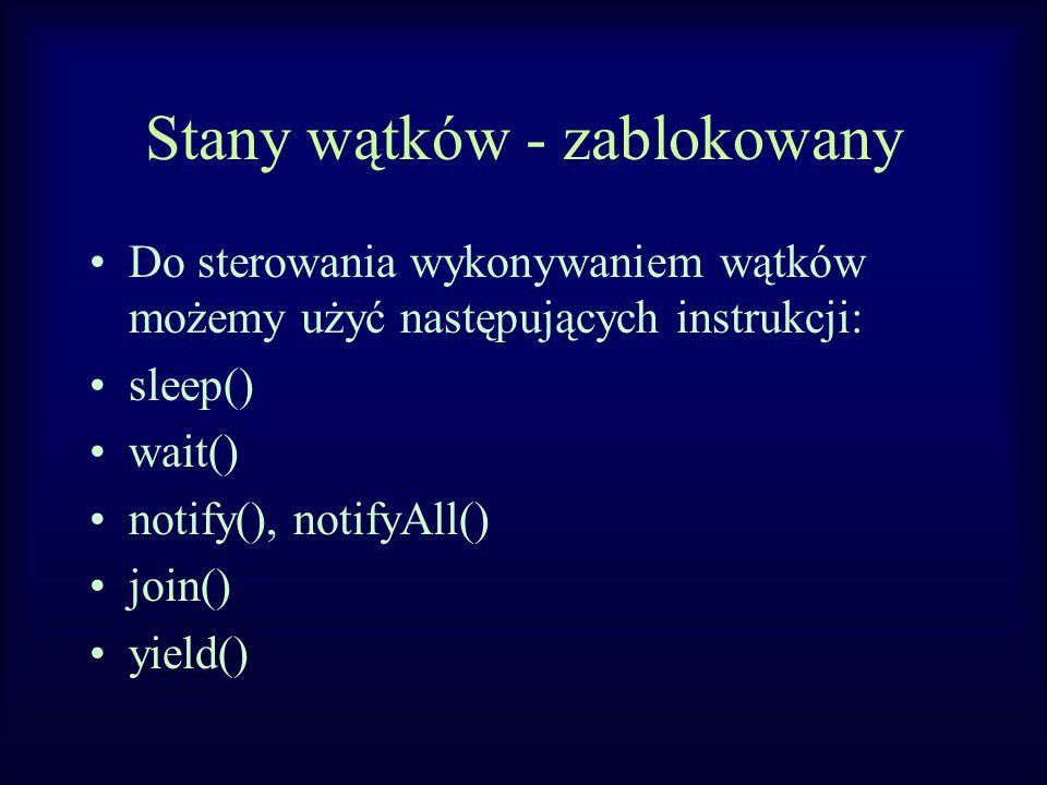 Stany wątków - zablokowany Do sterowania wykonywaniem wątków możemy użyć następujących instrukcji: sleep() wait() notify(), notifyAll() join() yield()