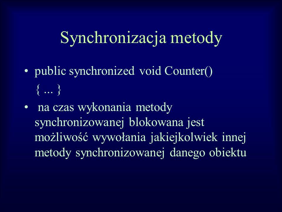 Synchronizacja metody public synchronized void Counter() {... } na czas wykonania metody synchronizowanej blokowana jest możliwość wywołania jakiejkol