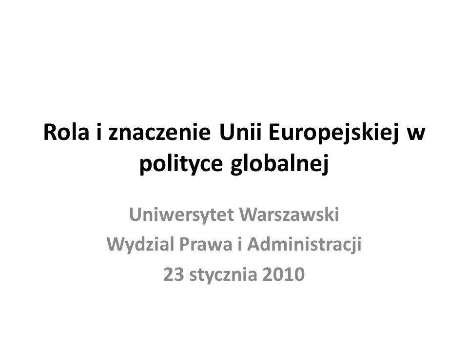 Rola i znaczenie Unii Europejskiej w polityce globalnej Uniwersytet Warszawski Wydzial Prawa i Administracji 23 stycznia 2010