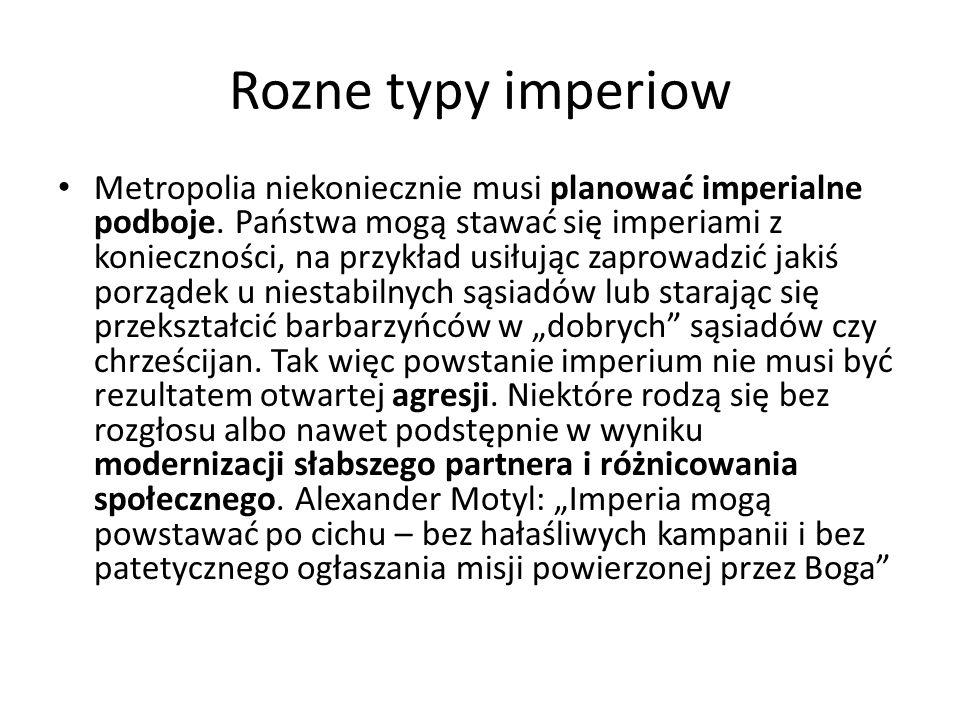 Rozne typy imperiow Metropolia niekoniecznie musi planować imperialne podboje.