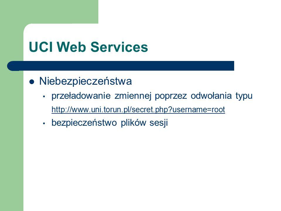 UCI Web Services Niebezpieczeństwa przeładowanie zmiennej poprzez odwołania typu http://www.uni.torun.pl/secret.php?username=root bezpieczeństwo plików sesji