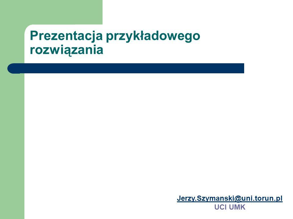 Prezentacja przykładowego rozwiązania Jerzy.Szymanski@uni.torun.pl UCI UMK