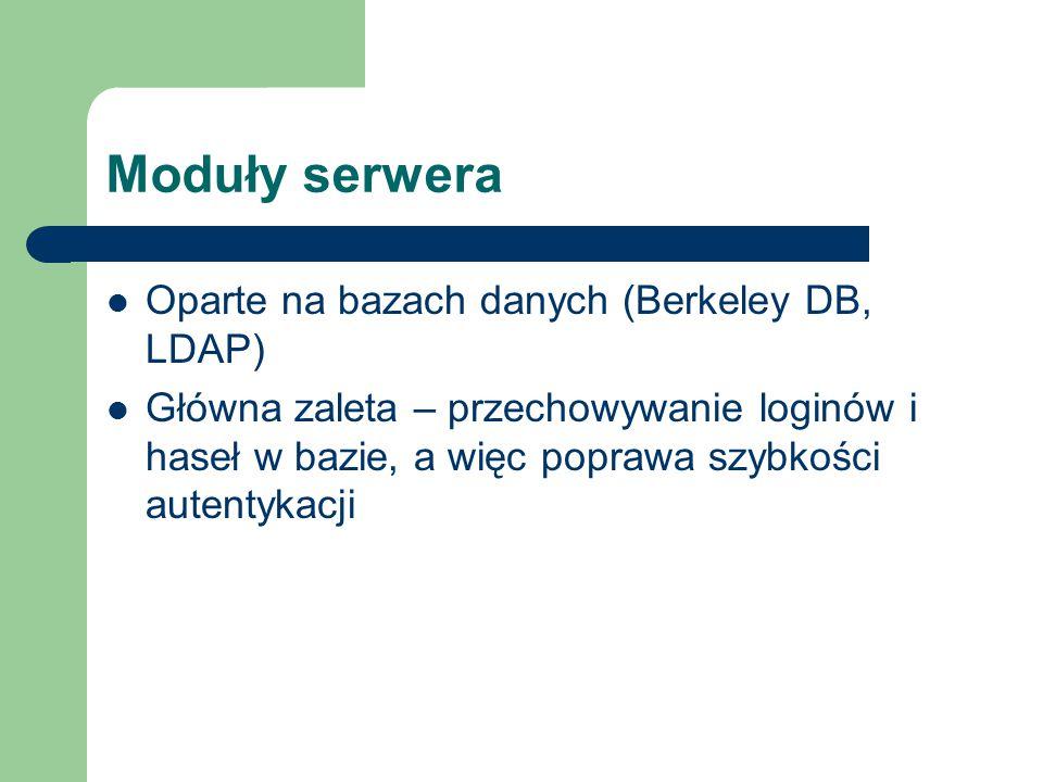 Moduły serwera Oparte na bazach danych (Berkeley DB, LDAP) Główna zaleta – przechowywanie loginów i haseł w bazie, a więc poprawa szybkości autentykacji