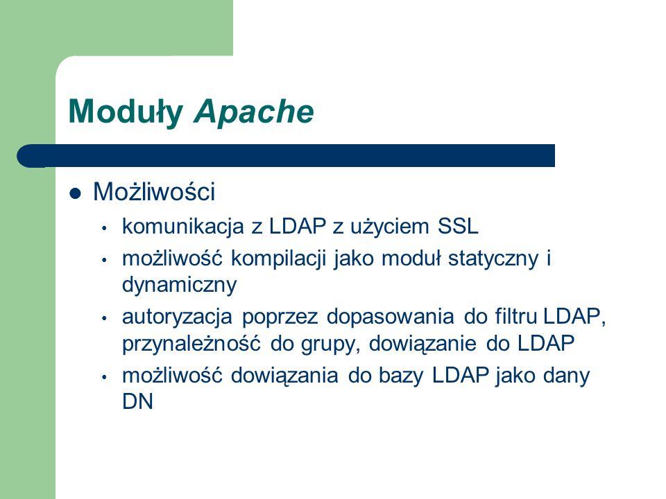 Moduły Apache Możliwości komunikacja z LDAP z użyciem SSL możliwość kompilacji jako moduł statyczny i dynamiczny autoryzacja poprzez dopasowania do filtru LDAP, przynależność do grupy, dowiązanie do LDAP możliwość dowiązania do bazy LDAP jako dany DN