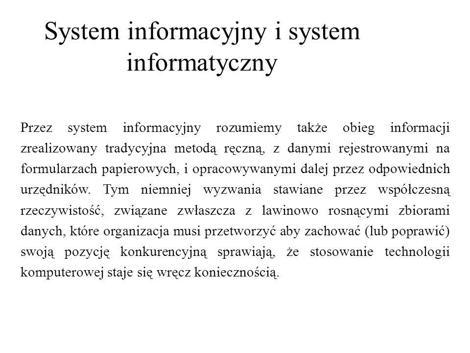 System informacyjny i system informatyczny Przez system informacyjny rozumiemy także obieg informacji zrealizowany tradycyjna metodą ręczną, z danymi