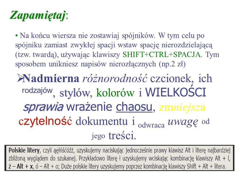 Zapamiętaj: Nie wstawiaj spacji między znakami cudzysłowu, a tekstem ujętym w cudzysłów Przed znakiem interpunkcyjnym: kropką, przecinkiem, średnikiem