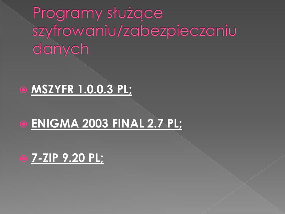  MSZYFR 1.0.0.3 PL;  ENIGMA 2003 FINAL 2.7 PL;  7-ZIP 9.20 PL;