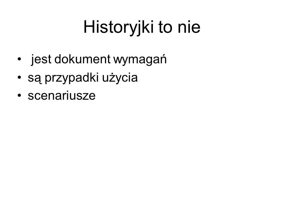 Historyjki to nie jest dokument wymagań są przypadki użycia scenariusze