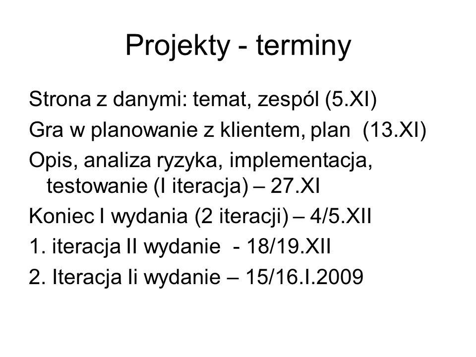 Projekty - terminy Strona z danymi: temat, zespól (5.XI) Gra w planowanie z klientem, plan (13.XI) Opis, analiza ryzyka, implementacja, testowanie (I iteracja) – 27.XI Koniec I wydania (2 iteracji) – 4/5.XII 1.