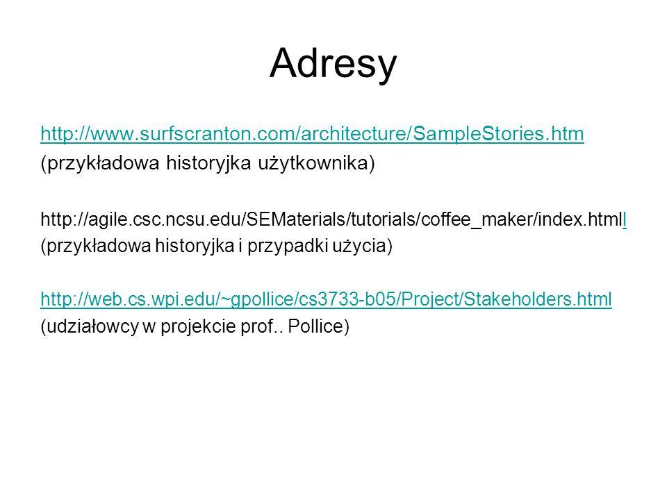 Adresy http://www.surfscranton.com/architecture/SampleStories.htm (przykładowa historyjka użytkownika) http://agile.csc.ncsu.edu/SEMaterials/tutorials/coffee_maker/index.htmlll (przykładowa historyjka i przypadki użycia) http://web.cs.wpi.edu/~gpollice/cs3733-b05/Project/Stakeholders.html (udziałowcy w projekcie prof..