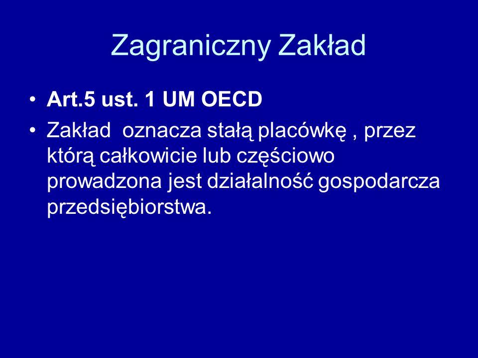 Zagraniczny Zakład Art.5 ust. 1 UM OECD Zakład oznacza stałą placówkę, przez którą całkowicie lub częściowo prowadzona jest działalność gospodarcza pr