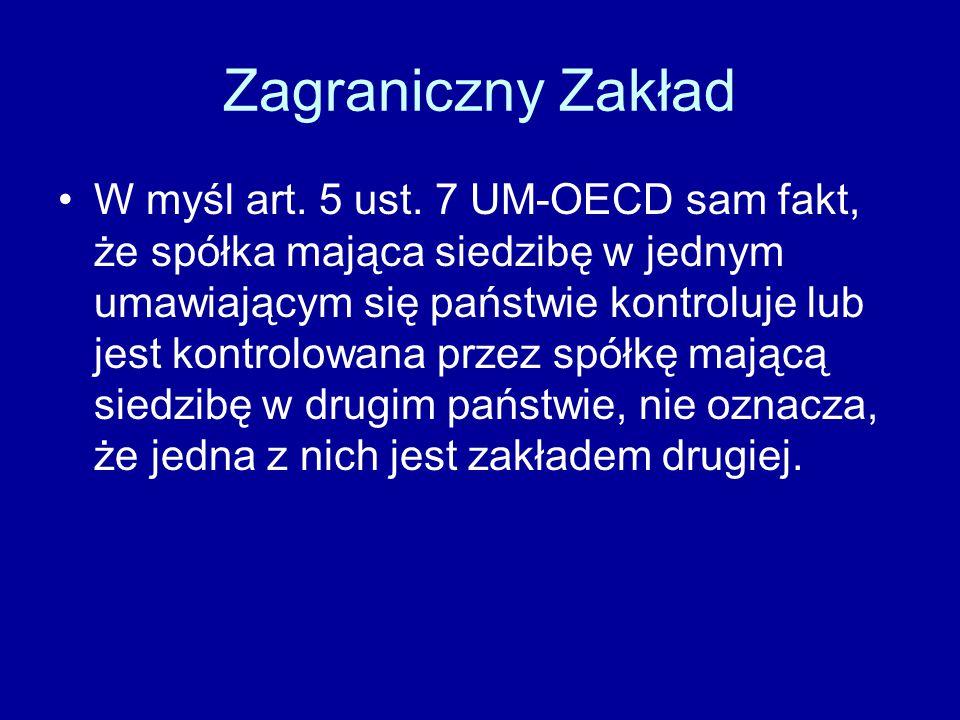 Zagraniczny Zakład W myśl art. 5 ust. 7 UM-OECD sam fakt, że spółka mająca siedzibę w jednym umawiającym się państwie kontroluje lub jest kontrolowana