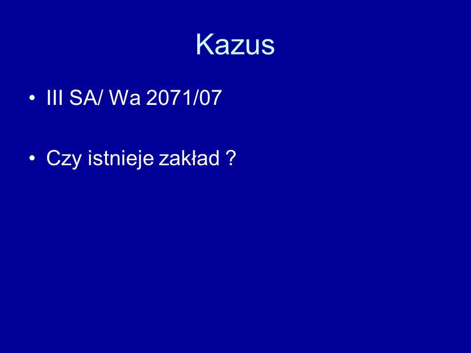 Kazus III SA/ Wa 2071/07 Czy istnieje zakład ?