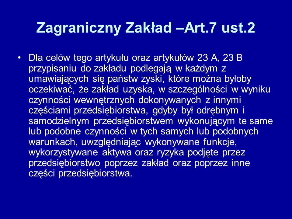 Zagraniczny Zakład –Art.7 ust.2 Dla celów tego artykułu oraz artykułów 23 A, 23 B przypisaniu do zakładu podlegają w każdym z umawiających się państw