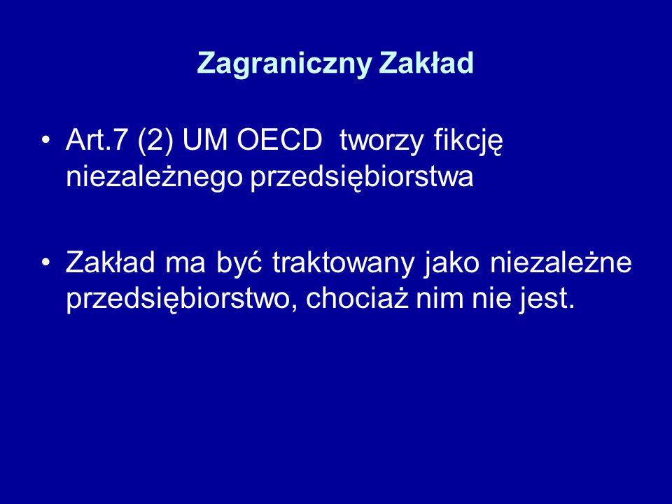 Zagraniczny Zakład Art.7 (2) UM OECD tworzy fikcję niezależnego przedsiębiorstwa Zakład ma być traktowany jako niezależne przedsiębiorstwo, chociaż nim nie jest.