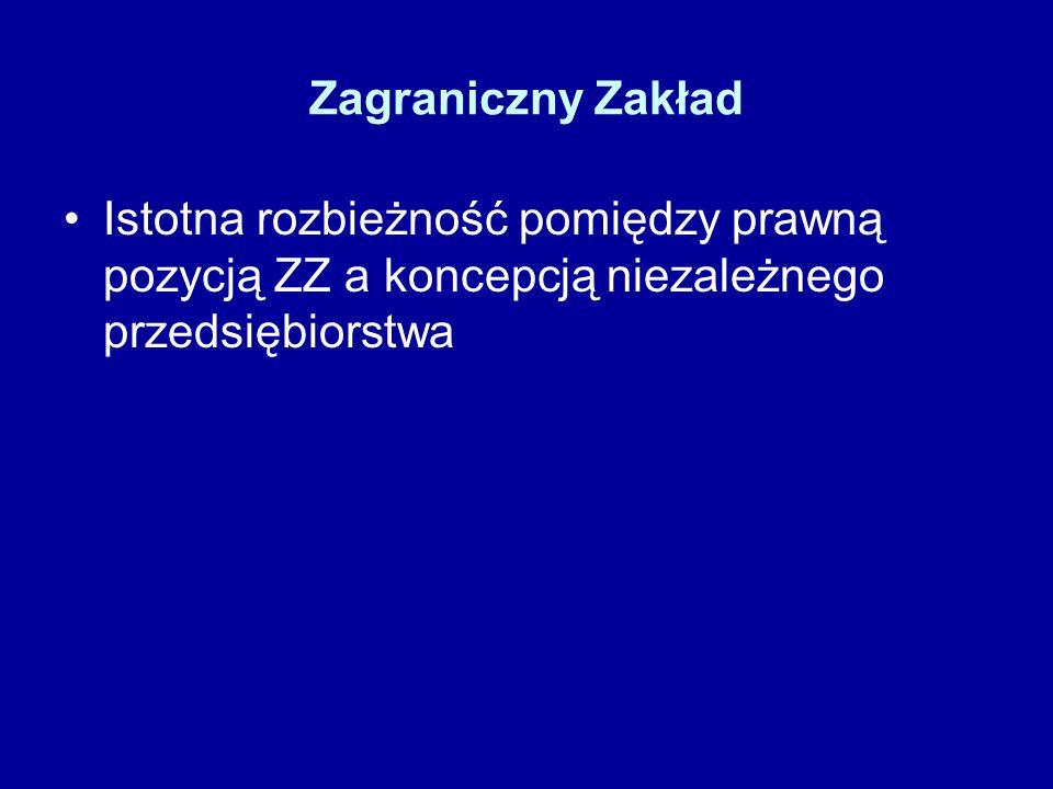 Zagraniczny Zakład Istotna rozbieżność pomiędzy prawną pozycją ZZ a koncepcją niezależnego przedsiębiorstwa