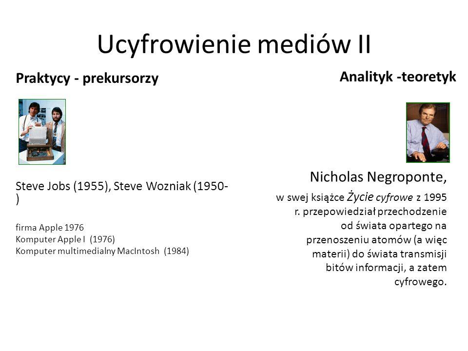 Ucyfrowienie mediów II Analityk -teoretyk Nicholas Negroponte, w swej książce Życie cyfrowe z 1995 r.