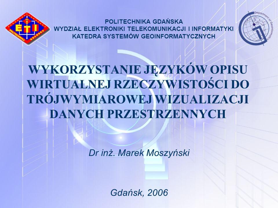 WYKORZYSTANIE JĘZYKÓW OPISU WIRTUALNEJ RZECZYWISTOŚCI DO TRÓJWYMIAROWEJ WIZUALIZACJI DANYCH PRZESTRZENNYCH Dr inż. Marek Moszyński Gdańsk, 2006 POLITE