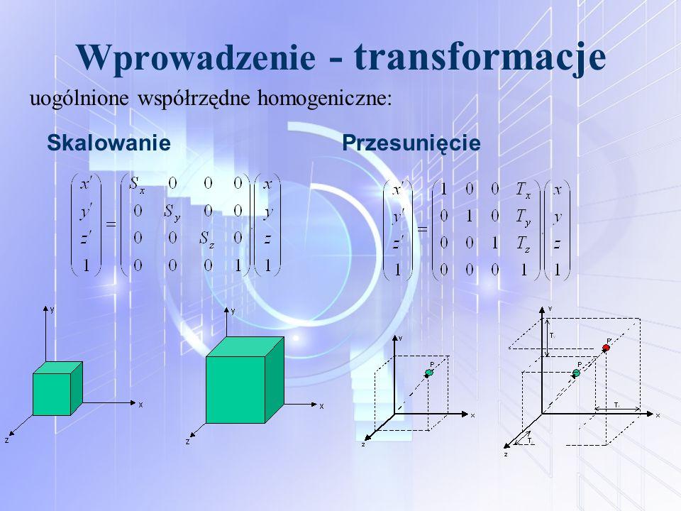 Wprowadzenie - transformacje SkalowaniePrzesunięcie uogólnione współrzędne homogeniczne: