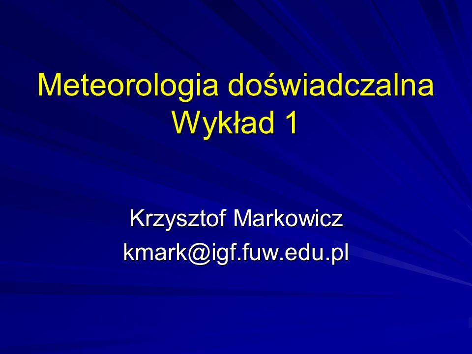 Meteorologia doświadczalna Wykład 1 Krzysztof Markowicz kmark@igf.fuw.edu.pl