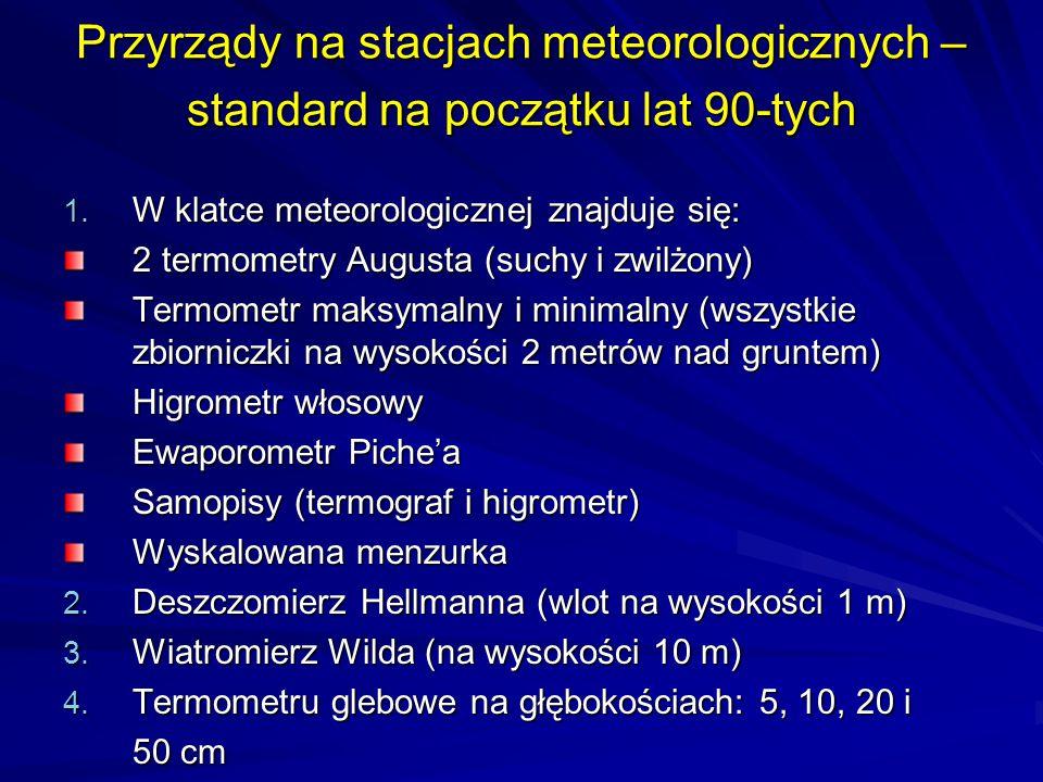 Przyrządy na stacjach meteorologicznych – standard na początku lat 90-tych 1. W klatce meteorologicznej znajduje się: 2 termometry Augusta (suchy i zw