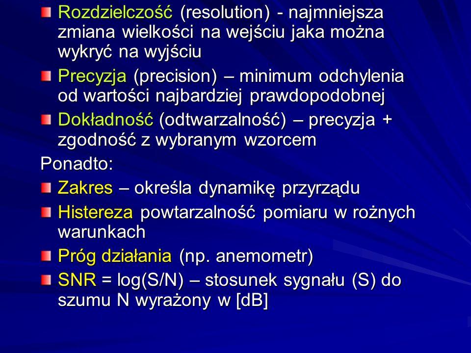 Rozdzielczość (resolution) - najmniejsza zmiana wielkości na wejściu jaka można wykryć na wyjściu Precyzja (precision) – minimum odchylenia od wartośc