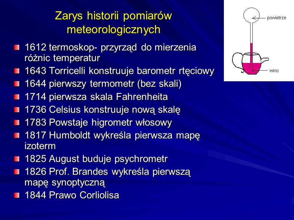 1612 termoskop- przyrząd do mierzenia różnic temperatur 1643 Torricelli konstruuje barometr rtęciowy 1644 pierwszy termometr (bez skali) 1714 pierwsza