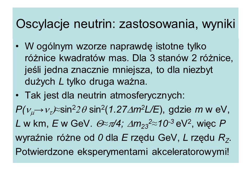 Oscylacje neutrin: zastosowania, wyniki W ogólnym wzorze naprawdę istotne tylko różnice kwadratów mas. Dla 3 stanów 2 różnice, jeśli jedna znacznie mn