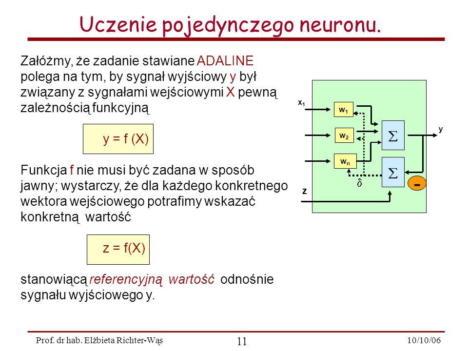 10/10/06 11 Prof.dr hab. Elżbieta Richter-Wąs Uczenie pojedynczego neuronu.