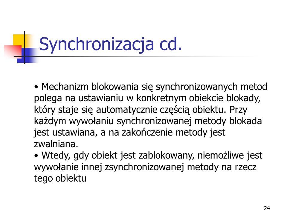 25 Synchronizacja cd.Do synchronizacji używamy słowa kluczowego synchronized, np.