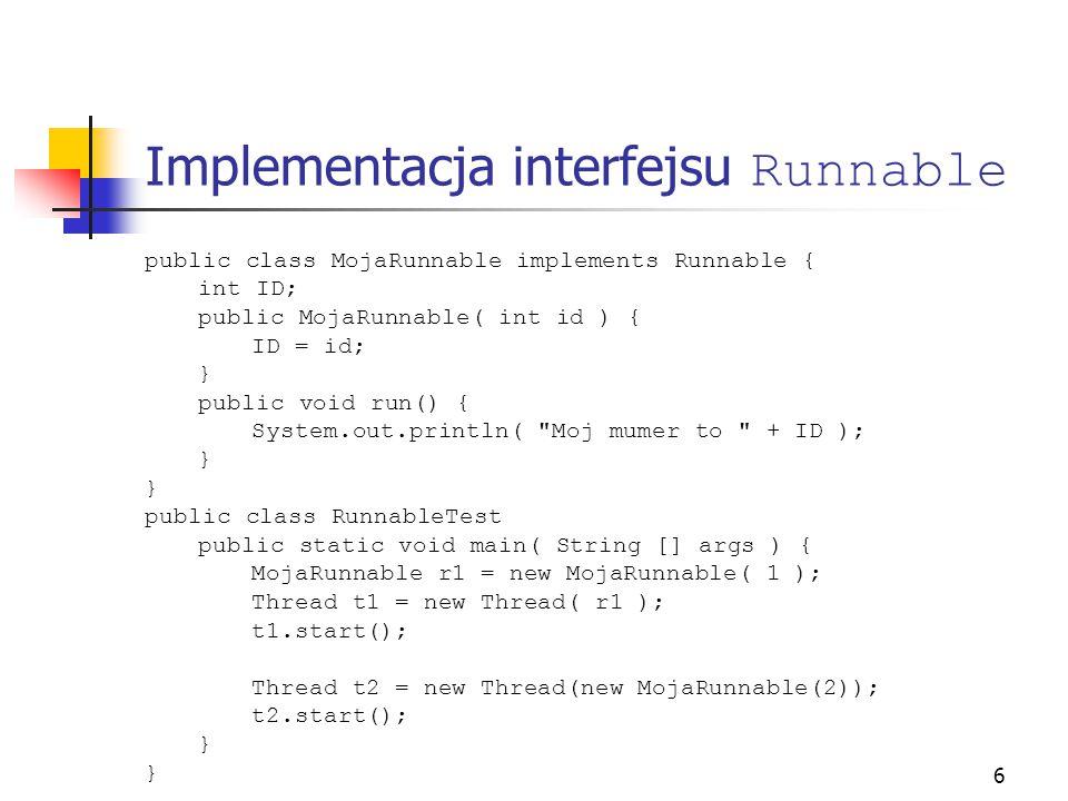7 Porównanie tworzenie wątku za pomocą implementacji interfejsu Runnable daje większe możliwości, gdyż w Javie można dziedziczyć tylko po jednej klasie każda instancja klasy implementującej interfejs Runnable jest powiązana z wątkiem w czasie wykonania(ang.
