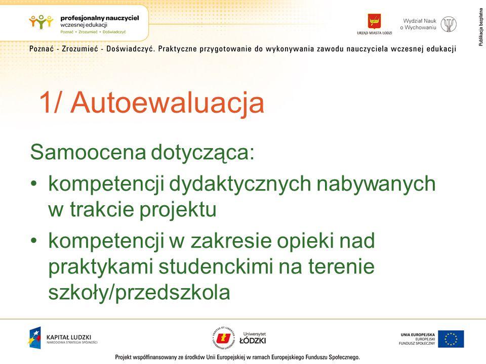 1/ Autoewaluacja Samoocena dotycząca: kompetencji dydaktycznych nabywanych w trakcie projektu kompetencji w zakresie opieki nad praktykami studenckimi na terenie szkoły/przedszkola