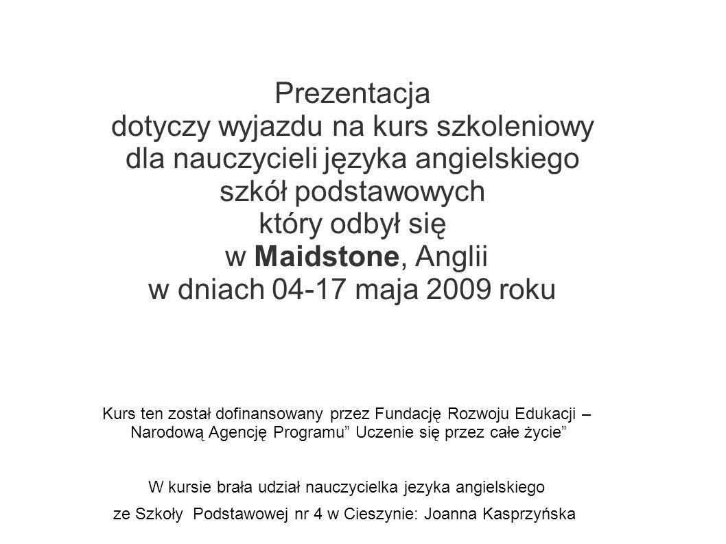 Prezentacja dotyczy wyjazdu na kurs szkoleniowy dla nauczycieli języka angielskiego szkół podstawowych który odbył się w Maidstone, Anglii w dniach 04