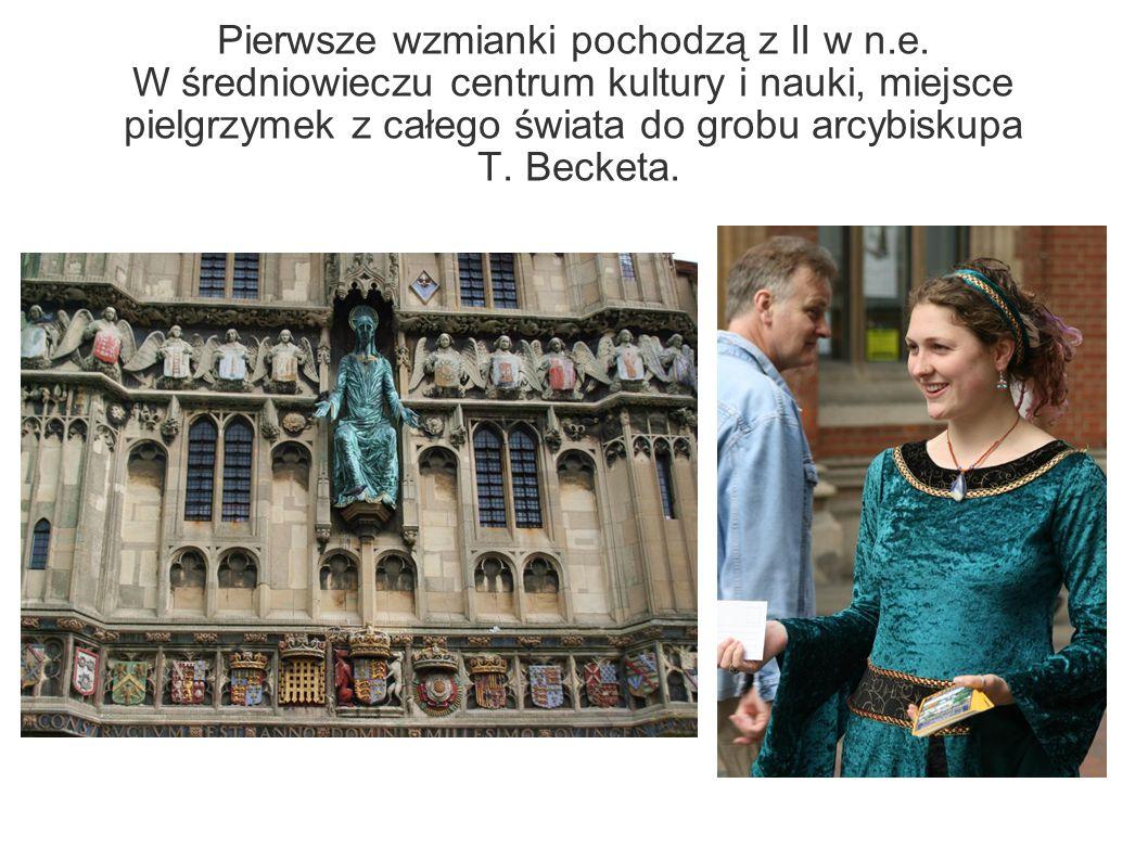 Pierwsze wzmianki pochodzą z II w n.e. W średniowieczu centrum kultury i nauki, miejsce pielgrzymek z całego świata do grobu arcybiskupa T. Becketa.