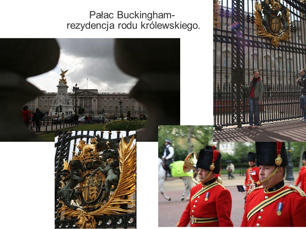 Pałac Buckingham- rezydencja rodu królewskiego.