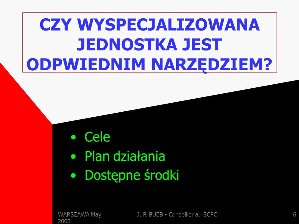 WARSZAWA May 2006 J.P. BUEB - Conseiller au SCPC7 CZYM JEST WYSPECJALIZOWANA JEDNOSTKA .