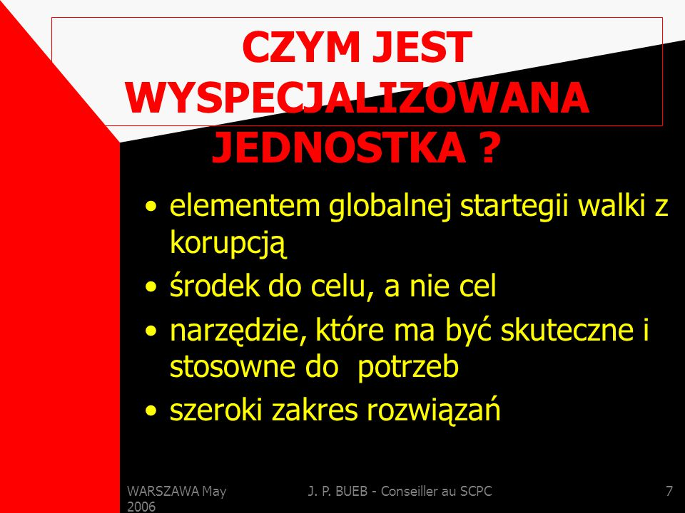 WARSZAWA May 2006 J. P. BUEB - Conseiller au SCPC7 CZYM JEST WYSPECJALIZOWANA JEDNOSTKA .