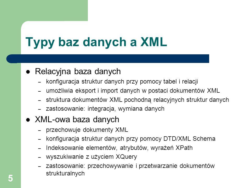 5 Typy baz danych a XML Relacyjna baza danych – konfiguracja struktur danych przy pomocy tabel i relacji – umożliwia eksport i import danych w postaci