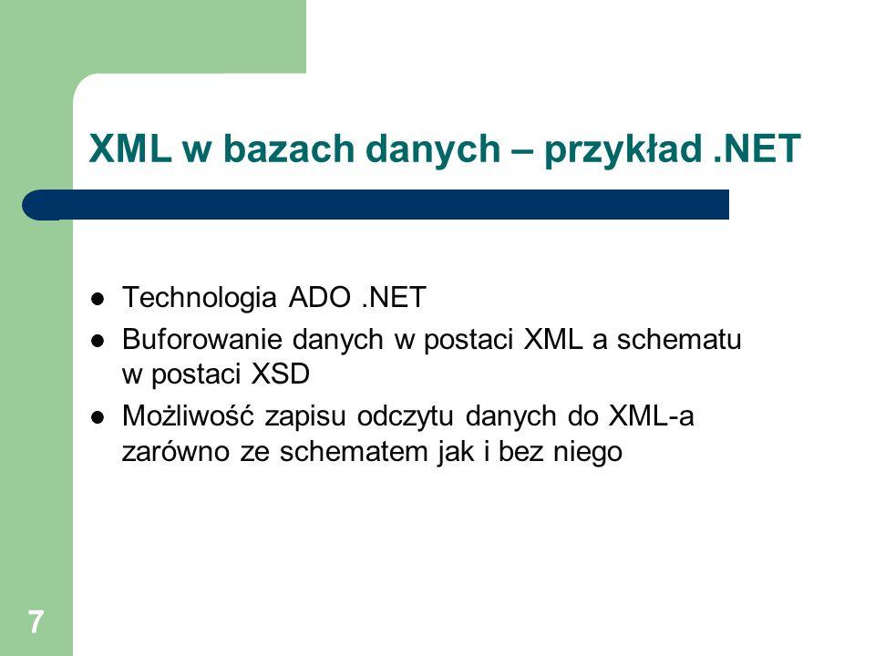 7 XML w bazach danych – przykład.NET Technologia ADO.NET Buforowanie danych w postaci XML a schematu w postaci XSD Możliwość zapisu odczytu danych do XML-a zarówno ze schematem jak i bez niego