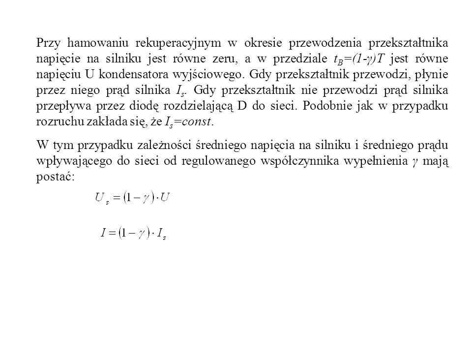 Przy hamowaniu rekuperacyjnym w okresie przewodzenia przekształtnika napięcie na silniku jest równe zeru, a w przedziale t B =(1-γ)T jest równe napięc