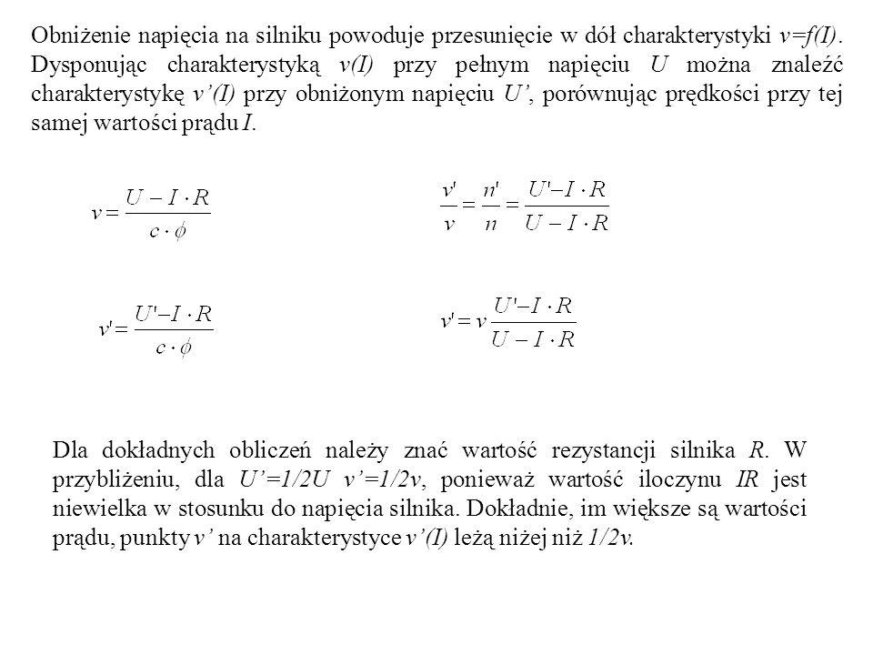 Obniżenie napięcia na silniku powoduje przesunięcie w dół charakterystyki v=f(I). Dysponując charakterystyką v(I) przy pełnym napięciu U można znaleźć