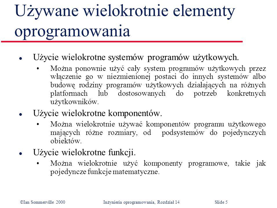 ©Ian Sommerville 2000 Inżynieria oprogramowania, Rozdział 14Slide 5 Używane wielokrotnie elementy oprogramowania l Użycie wielokrotne systemów programów użytkowych.