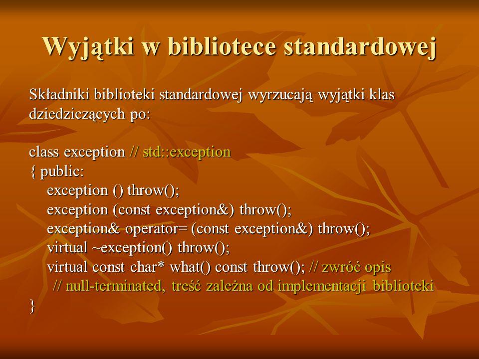 Wyjątki w bibliotece standardowej Składniki biblioteki standardowej wyrzucają wyjątki klas dziedziczących po: class exception // std::exception { publ