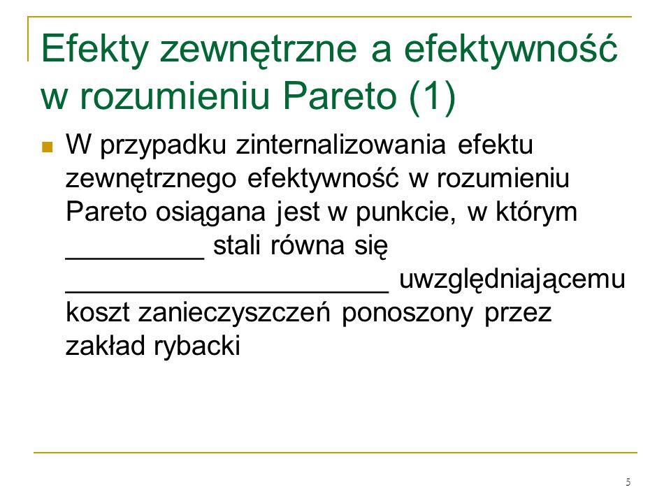 5 Efekty zewnętrzne a efektywność w rozumieniu Pareto (1) W przypadku zinternalizowania efektu zewnętrznego efektywność w rozumieniu Pareto osiągana j