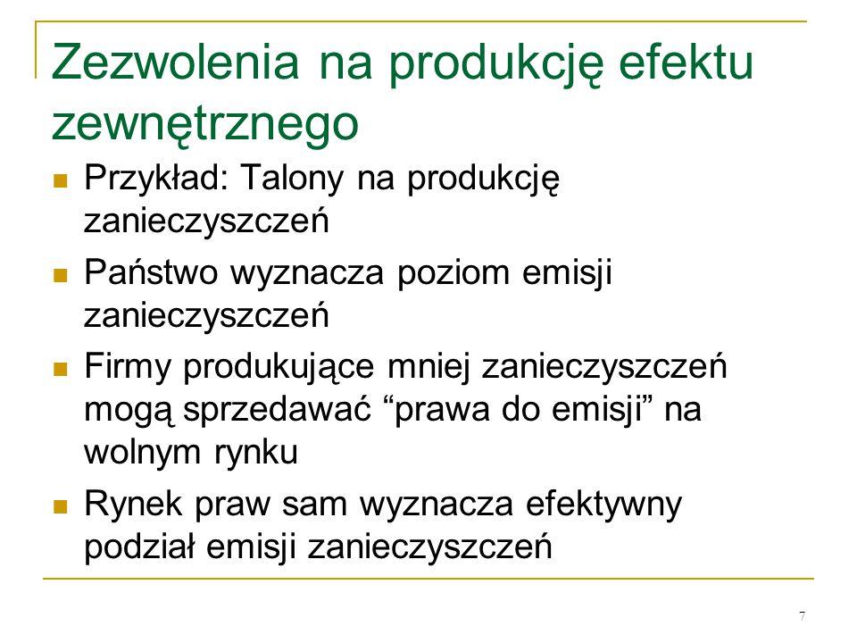 7 Zezwolenia na produkcję efektu zewnętrznego Przykład: Talony na produkcję zanieczyszczeń Państwo wyznacza poziom emisji zanieczyszczeń Firmy produku
