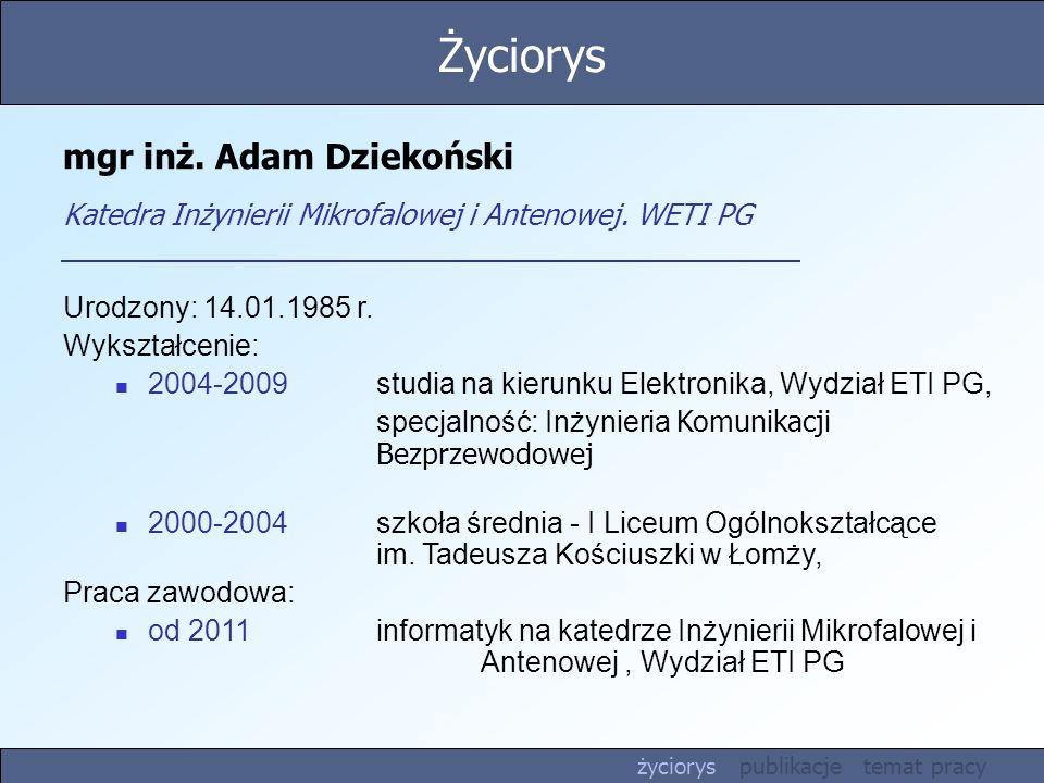 mgr inż. Adam Dziekoński Katedra Inżynierii Mikrofalowej i Antenowej. WETI PG Urodzony: 14.01.1985 r. Wykształcenie: 2004-2009 studia na kierunku Elek