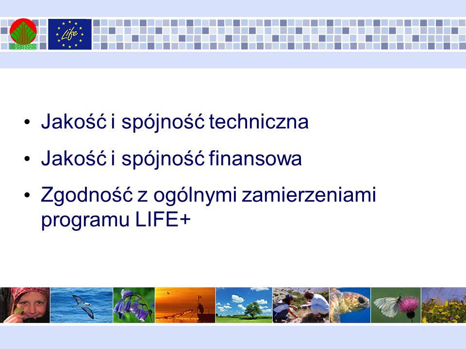 Jakość i spójność techniczna Jakość i spójność finansowa Zgodność z ogólnymi zamierzeniami programu LIFE+
