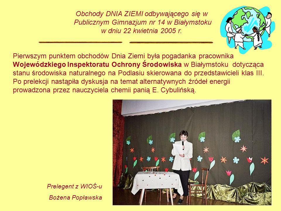Pierwszym punktem obchodów Dnia Ziemi była pogadanka pracownika Wojewódzkiego Inspektoratu Ochrony Środowiska w Białymstoku dotycząca stanu środowiska naturalnego na Podlasiu skierowana do przedstawicieli klas III.