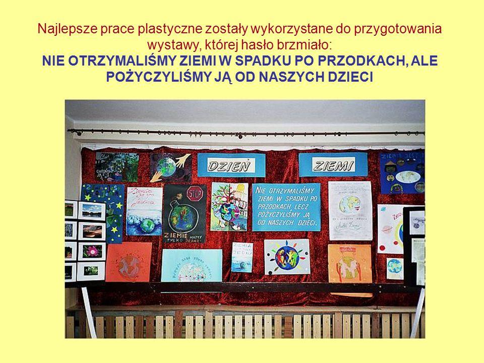 Najlepsze prace plastyczne zostały wykorzystane do przygotowania wystawy, której hasło brzmiało: NIE OTRZYMALIŚMY ZIEMI W SPADKU PO PRZODKACH, ALE POŻYCZYLIŚMY JĄ OD NASZYCH DZIECI