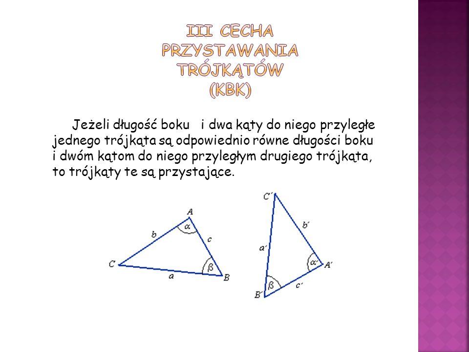 Jeżeli długość boku i dwa kąty do niego przyległe jednego trójkąta są odpowiednio równe długości boku i dwóm kątom do niego przyległym drugiego trójkąta, to trójkąty te są przystające.